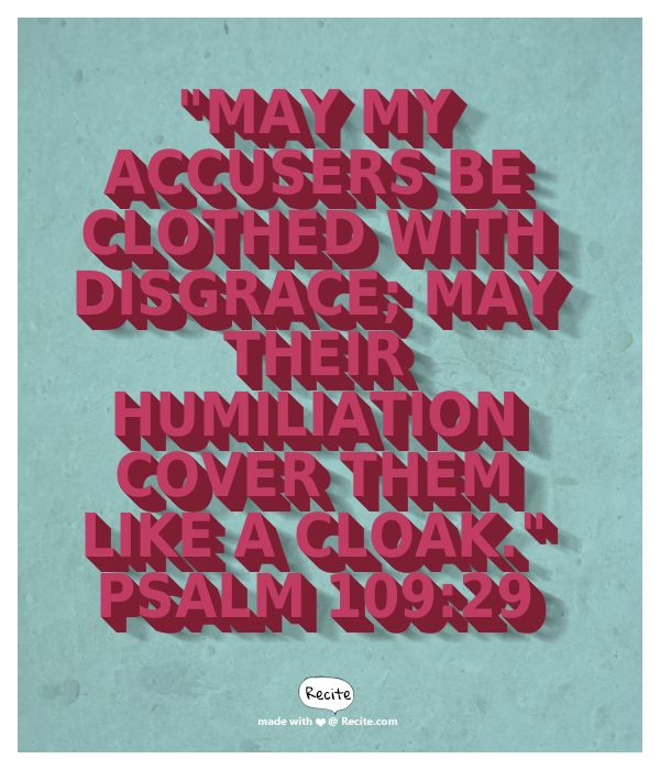 """""""May my accusers be clothed with disgrace; may their humiliation cover them like a cloak.""""  Psalm 109:29 - Quote From Recite.com #RECITE #QUOTE"""