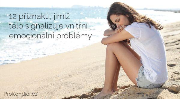 12 příznaků, jimiž tělo signalizuje vnitřní emocionální problémy | ProKondici.cz
