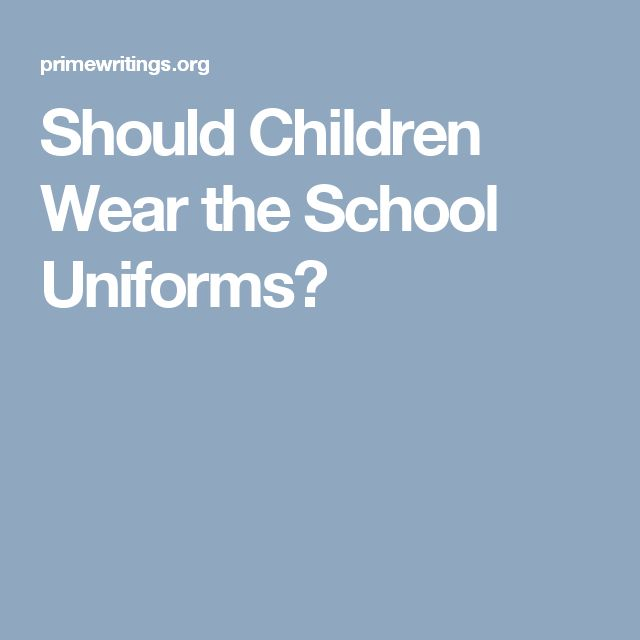 should children wear school uniform essay Read the latest findings on this  the school uniform movement and what it tells  many larger issues than simply what children should wear to school.