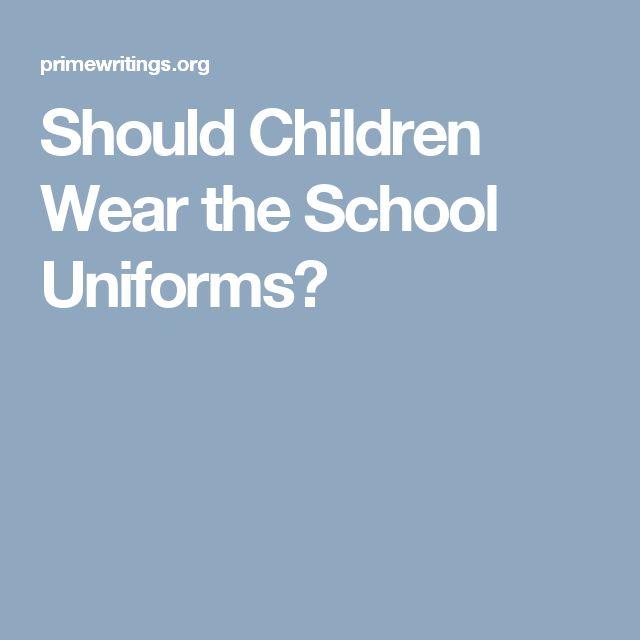 Should Children Wear the School Uniforms?