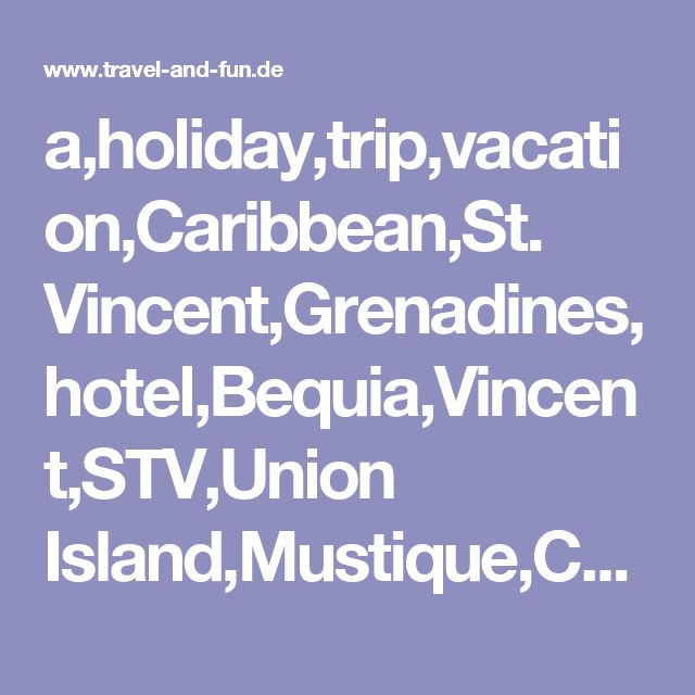 a,holiday,trip,vacation,Caribbean,St. Vincent,Grenadines,hotel,Bequia,Vincent,STV,Union Island,Mustique,Canouan,Mayreau,Tobago Cays,diving,room,apartment,guesthouse,flat,house,villa,rent,bungalow,information,country,people,natur,hiking