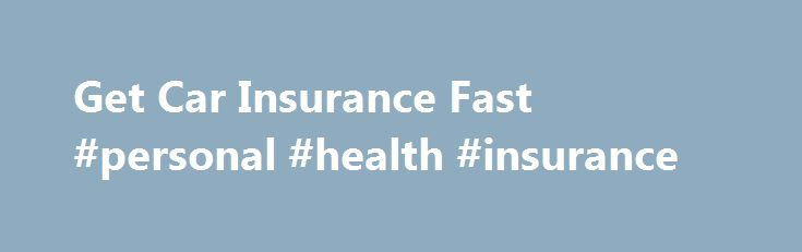 Get Car Insurance Fast #personal #health #insurance http://insurances.remmont.com/get-car-insurance-fast-personal-health-insurance/  #get auto insurance # Get the Coverage You Need Car insurance is such an important thing to have. We want to help you get covered quickly. It is so important to get a plan quickly because you should not be without coverage for very long. It can really help you if you find yourself inRead MoreThe post Get Car Insurance Fast #personal #health #insurance appeared…