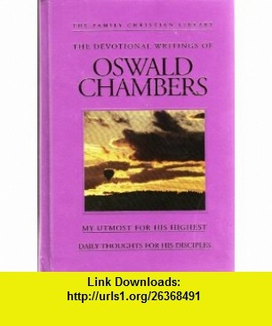 The Devotional Writings of Oswald Chambers My Utmost for Hist Highest/Daily Tho (9781593910655) Oswald Chambers , ISBN-10: 1593910657  , ISBN-13: 978-1593910655 ,  , tutorials , pdf , ebook , torrent , downloads , rapidshare , filesonic , hotfile , megaupload , fileserve