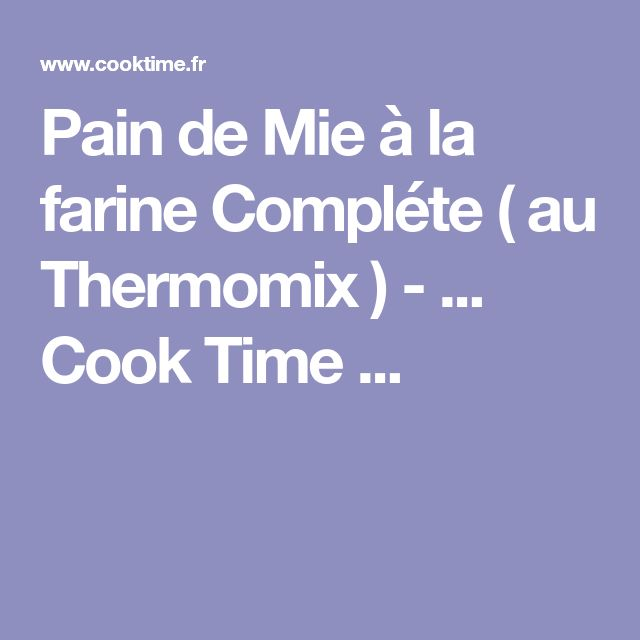 Pain de Mie à la farine Compléte ( au Thermomix ) - ... Cook Time ...