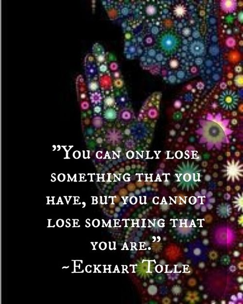 You can only lose something that you have, but you cannot lose something...   Eckhart Tolle Picture Quotes   Quoteswave