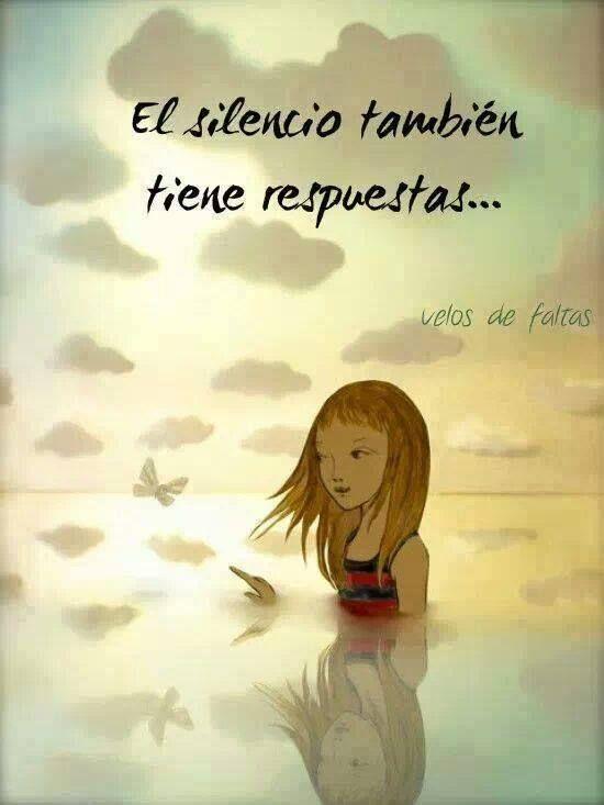 El silencio tambien tiene respuestas....las más importantes ;-)