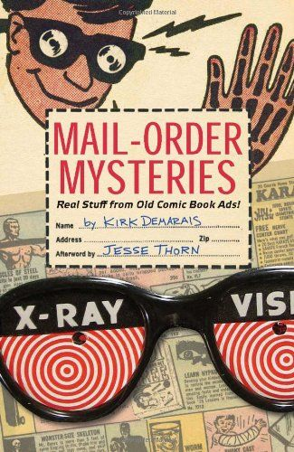 Mail-Order Mysteries: Real Stuff from Old Comic Book Ads! by Kirk Demarais http://www.amazon.com/dp/160887026X/ref=cm_sw_r_pi_dp_b3sdxb16AQEMF
