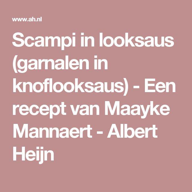Scampi in looksaus (garnalen in knoflooksaus) - Een recept van Maayke Mannaert - Albert Heijn