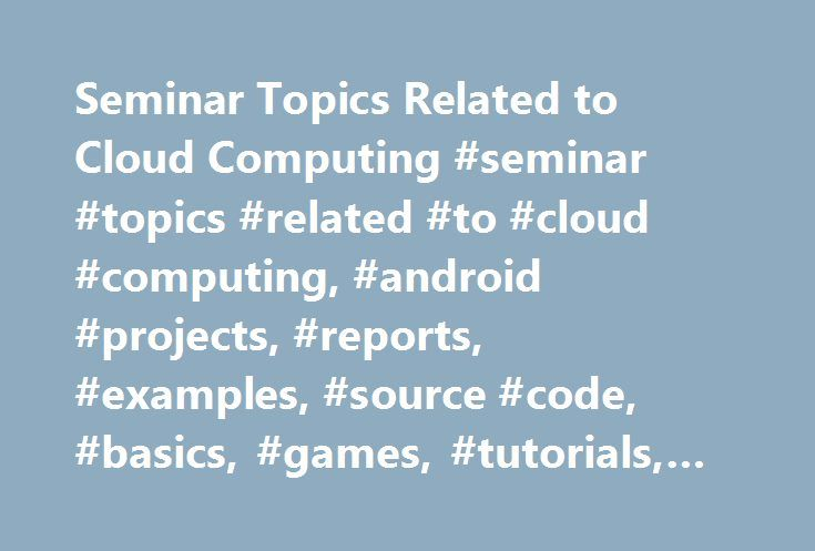 Seminar Topics Related to Cloud Computing #seminar #topics #related #to #cloud #computing, #android #projects, #reports, #examples, #source #code, #basics, #games, #tutorials, #apps, #development. http://indiana.nef2.com/seminar-topics-related-to-cloud-computing-seminar-topics-related-to-cloud-computing-android-projects-reports-examples-source-code-basics-games-tutorials-apps-development/  # Cloud computing is a set of resources that are offered to the users through the network. Here the…