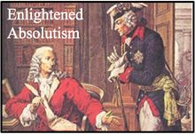 Enlightened absolutism- a form of absolute monarchy or despotism inspired by the Enlightenment.