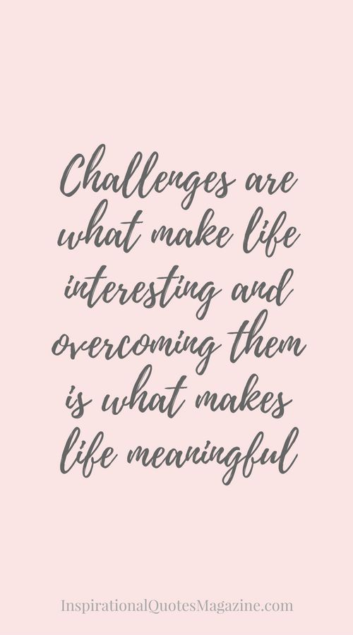 Inspirational Quote about Challenges and Life - Visit us at InspirationalQuotesMagazine.com for the best inspirational quotes!