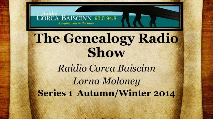 The Genealogy Radio Show - Autumn - Winter 2014 by Lorna Moloney via slideshare
