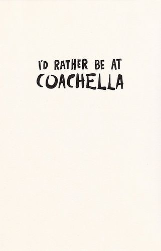 It is my absolute dream to go to Coachella!!!! Whoop whoop