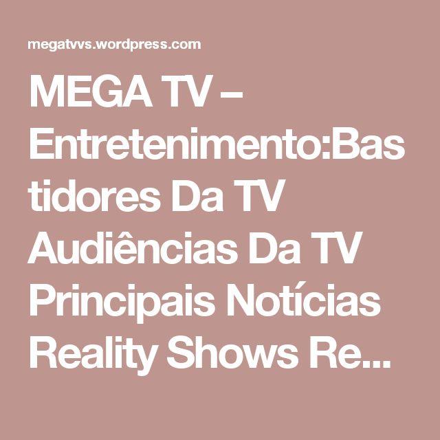 MEGA TV – Entretenimento:Bastidores Da TV Audiências Da TV Principais Notícias Reality Shows Resumos De Novelas Filmes Da Semana Enquetes E Muito Mais