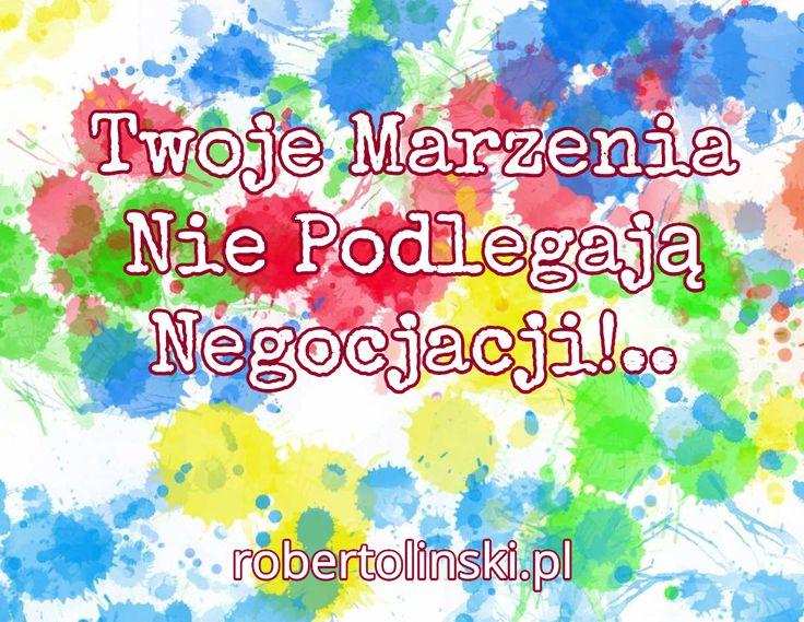 Twoje Marzenia Nie Podlegają Negocjacji!.. / robertolinski.pl