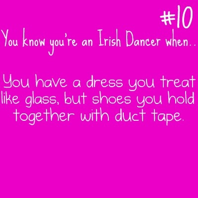 You know you're an Irish dancer when . . .