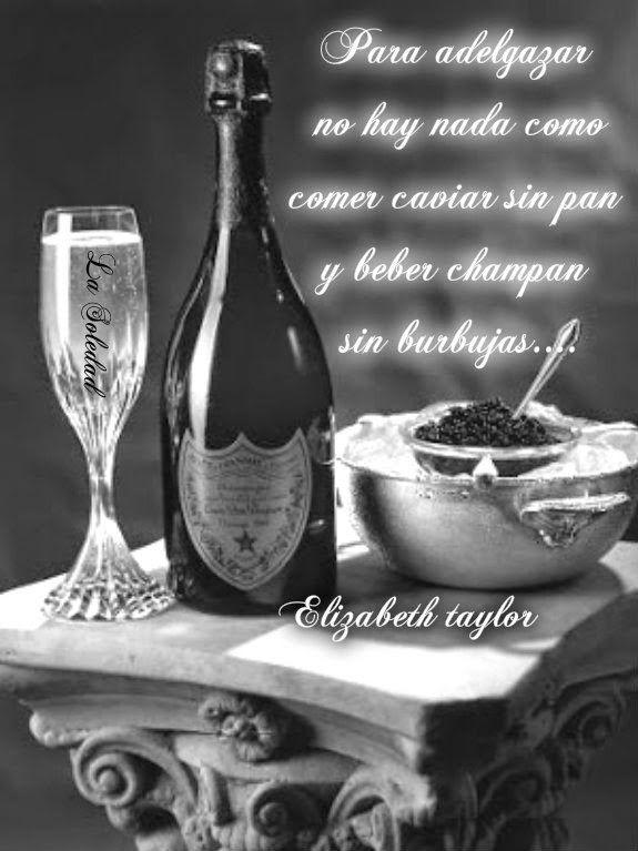 Para adelgazar no hay nada como comer caviar sin pan y beber champán sin burbujas.... -Elizabeth taylor