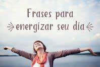 12 Frases positivas para energizar o seu dia