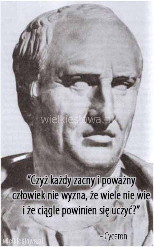 Czyż każdy zacny i poważny człowiek nie wyzna... #Cyceron,  #Człowiek, #Nauka-i-technika