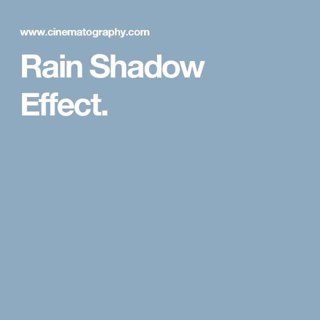 Rain Shadow Effect.