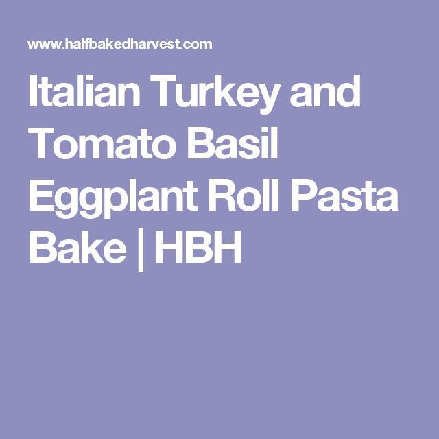 Italian Turkey and Tomato Basil Eggplant Roll Pasta Bake | HBH