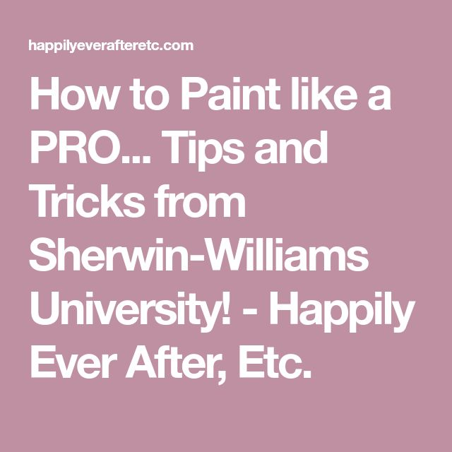 How to Paint like a PRO... Tips and Tricks from Sherwin-Williams University! - Happily Ever After, Etc.