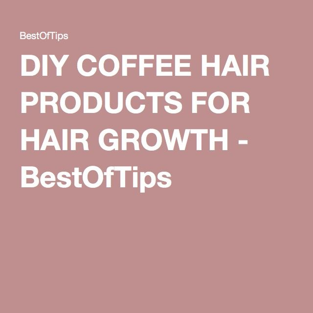 DIY COFFEE HAIR PRODUCTS FOR HAIR GROWTH - BestOfTips