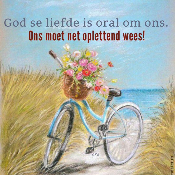 God se liefde is oral om ons. Ons moet net oplettend wees!
