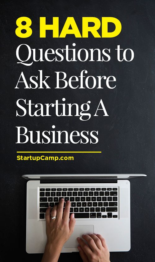 8 Hard Questions to Ask Before Starting a Business -   The conversation we all need to have with ourselves.