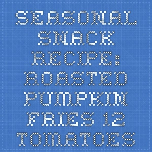 Seasonal Snack Recipe: Roasted Pumpkin Fries - 12 Tomatoes