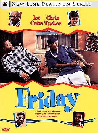 Friday, Next Friday & Friday After Next....But Friday is the bset tho