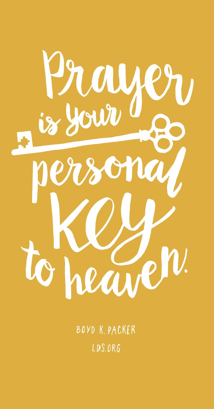 Prayer is your personal key to heaven.—Boyd K. Packer #LDS
