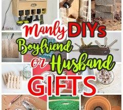 Do it Yourself Manly Gift Ideas for Boyfriends, Husbands Sons, Brothers, Uncles, Cousins or any guy on your gift list! – DIY Christmas, Birthdays, Fathers Day, Graduation Presents or Anytime – Dreaming in DIY