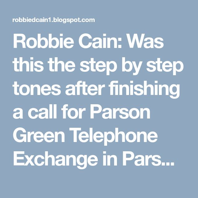 Robbie Cain: Was this the step by step tones after finishing a call for Parson Green Telephone Exchange in Parson TN?