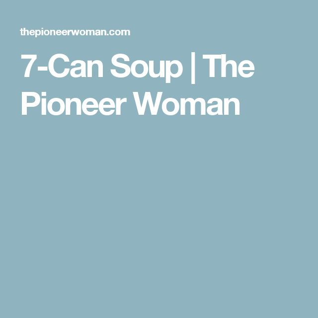 7-Can Soup | The Pioneer Woman