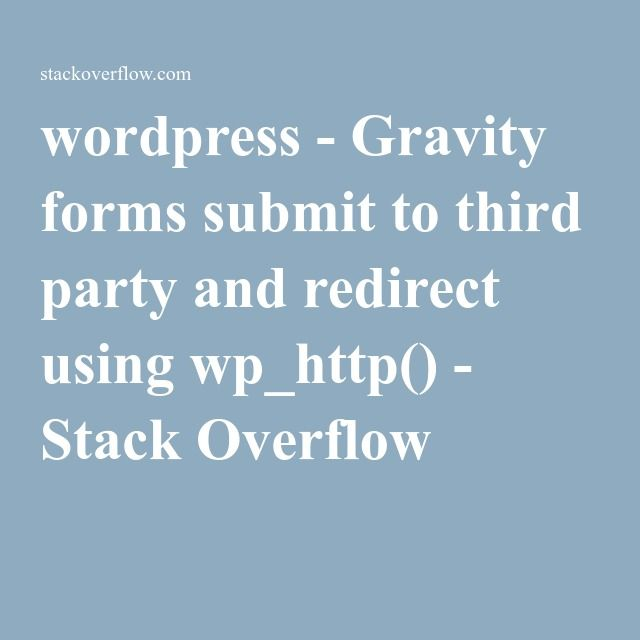 wordpress - Gravity forms submit to third party and redirect using wp_http() - Stack Overflow