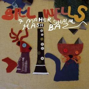Bill Wells & Maher Shalal Hash Baz - Liquorice Tics