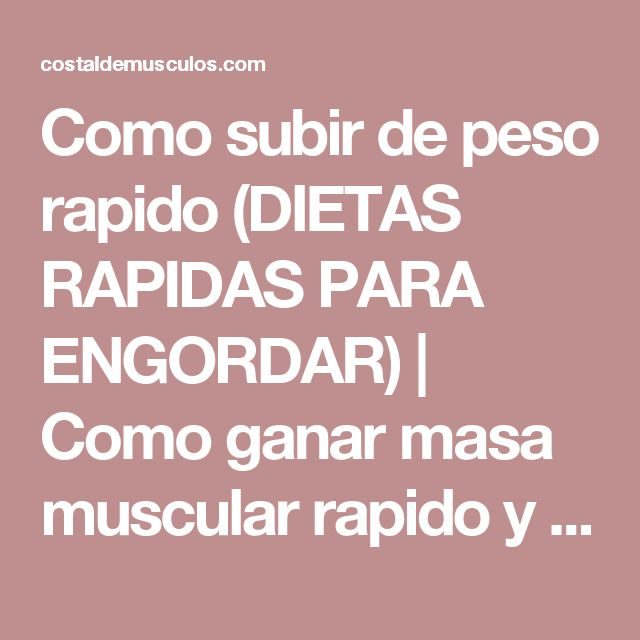 Como subir de peso rapido (DIETAS RAPIDAS PARA ENGORDAR) | Como ganar masa muscular rapido y facil 2017