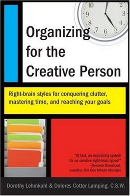 "Good book: ""Organizing for the Creative Person: Right-brain styles for conquering clutter, mastering time, and reaching your goals"" by Dorothy Lehmkuhl and Dolores Cotter Lamping"
