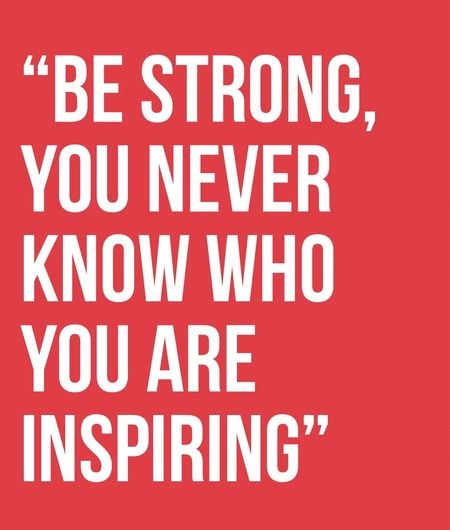 Be Strong Inspirational Quotes: Be Strong, You Never Know Who You Are Inspiring! #Courage