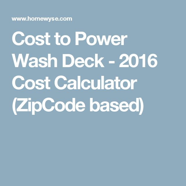 Cost to Power Wash Deck - 2016 Cost Calculator (ZipCode based)
