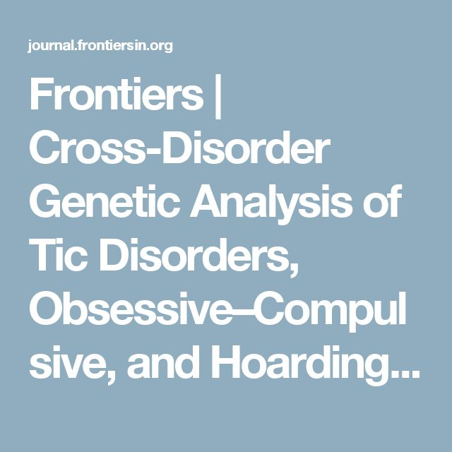 Frontiers | Cross-Disorder Genetic Analysis of Tic Disorders, Obsessive–Compulsive, and Hoarding Symptoms | Child and Adolescent Psychiatry