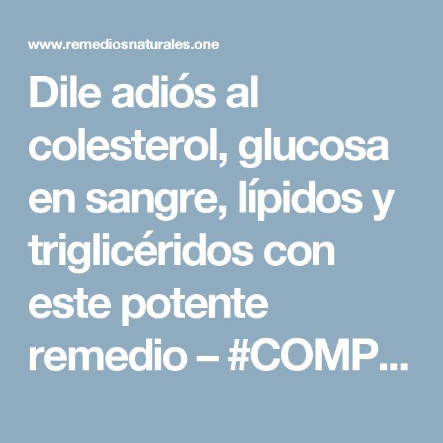 Dile adiós al colesterol, glucosa en sangre, lípidos y triglicéridos con este potente remedio – #COMPARTELO