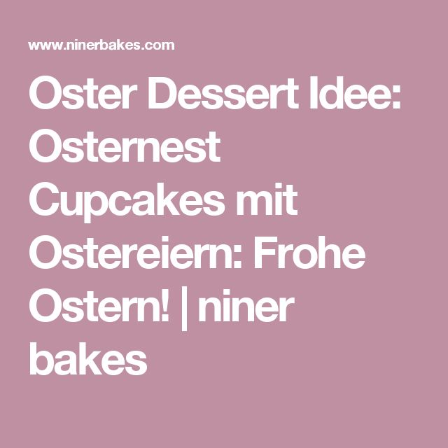Oster Dessert Idee: Osternest Cupcakes mit Ostereiern: Frohe Ostern! | niner bakes