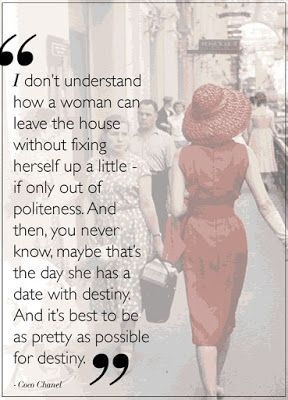 """""""I don't understand how a woman can leave the house without fixing herself up a little - if only out of politeness. And then, you never know, maybe that's the day she has a date with destiny. And it's best to be as pretty as possible for destiny"""" - Coco Chanel Quote   Stylish Words of Life & Fashion   #Chanel #Quotes"""