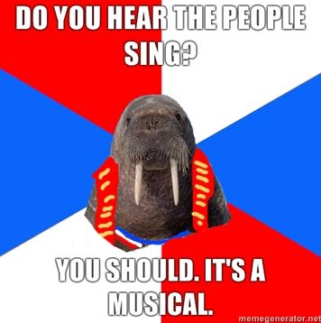 I'm literally cracking up.. Do you hear the people sing. Les Mis