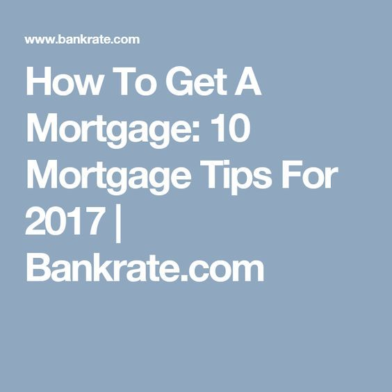 How To Get A Mortgage Bankrate Mortgage Tips Mortgage Payoff Reverse Mortgage