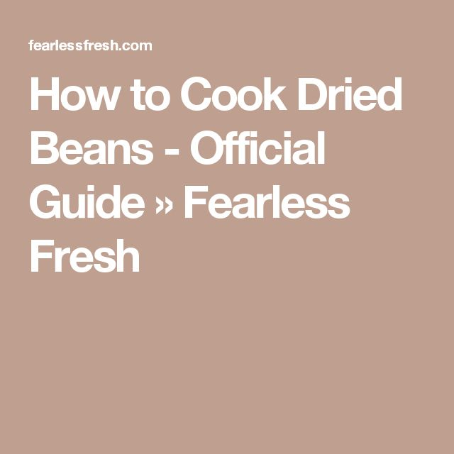 How to Cook Dried Beans - Official Guide » Fearless Fresh