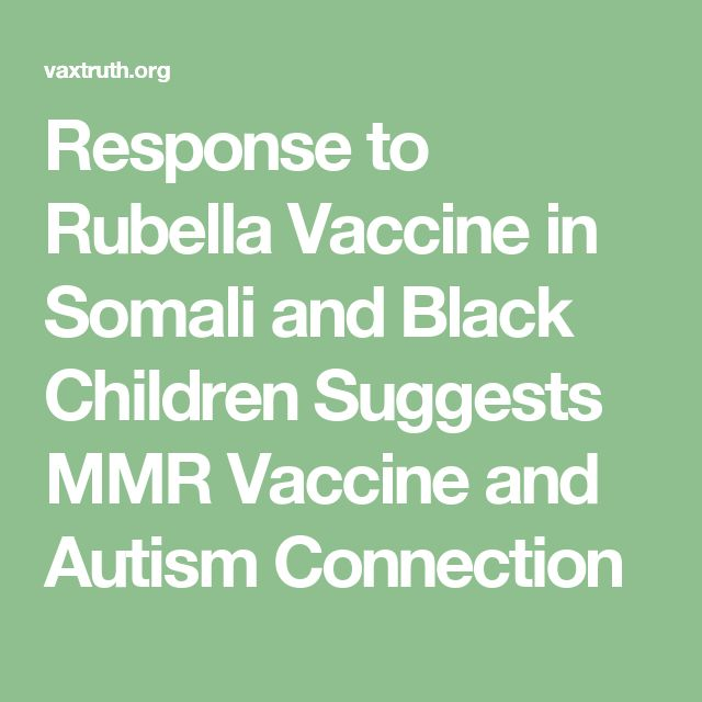 Response to Rubella Vaccine in Somali and Black Children Suggests MMR Vaccine and Autism Connection