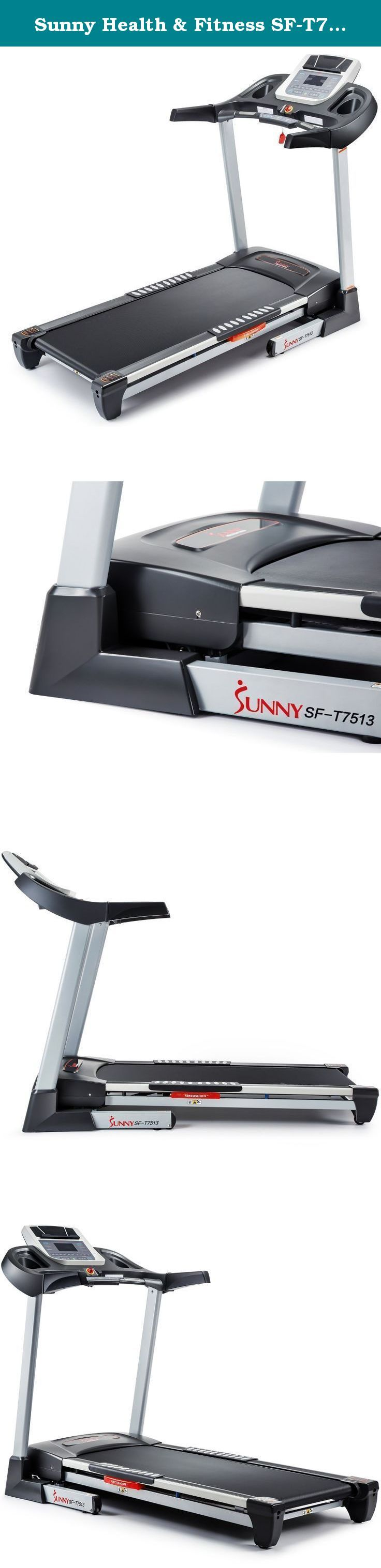 Sunny Health & Fitness SF-T7513 Treadmill. Get ready for swimsuit season in style with the Sunny Health & Fitness SF-T7513 Treadmill. This treadmill has a multi-function design that can be increased in intensity as your stamina grows and offers plenty of feedback and entertainment options. An LCD display and e-running app lets you chart your workout progress both during each individual workout and over a period of time. Two cup-holders let you stay hydrated while media slots (for MP3 and...